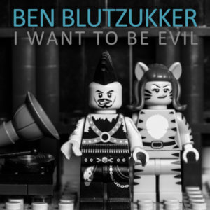 Ben Blutzukker - I Want To Be Evil